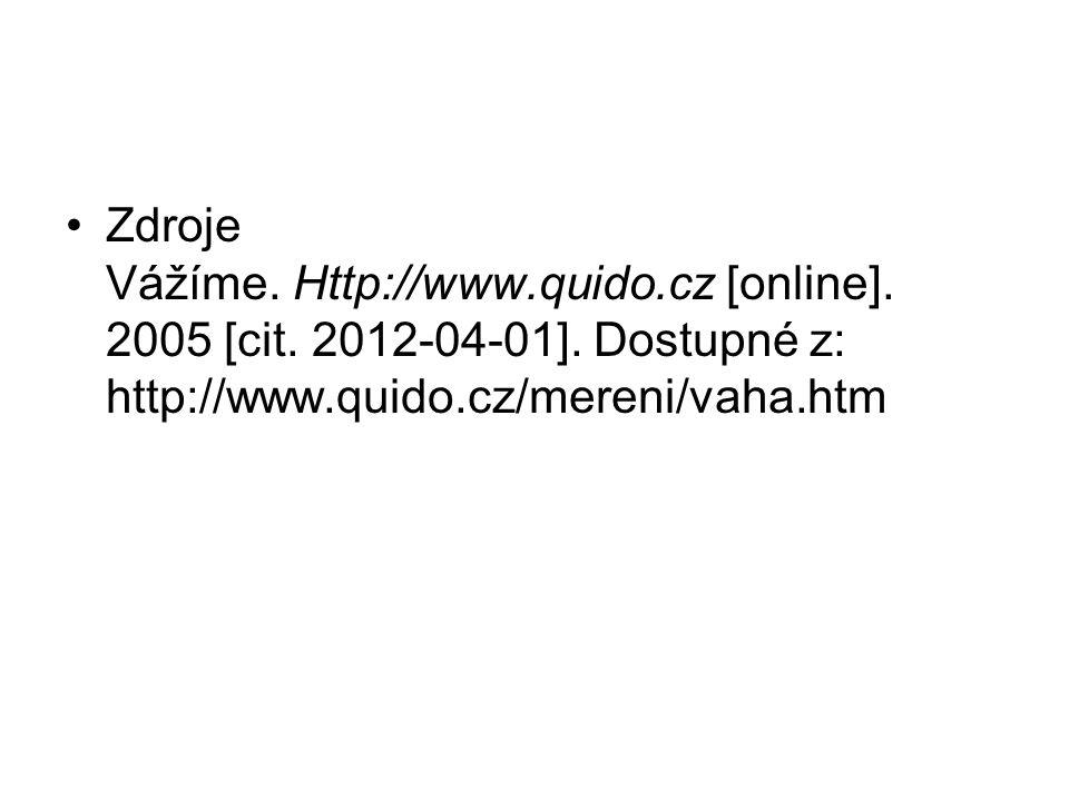 Zdroje Vážíme. Http://www. quido. cz [online]. 2005 [cit. 2012-04-01]
